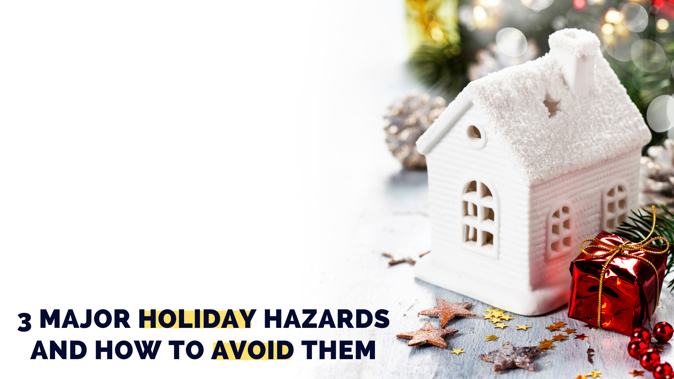 3 Major Holiday Hazards and How to Avoid Them