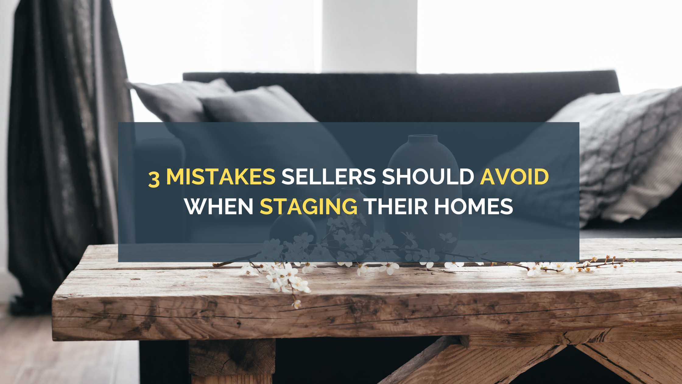 3 Mistakes Sellers Should Avoid When Staging Their Homes