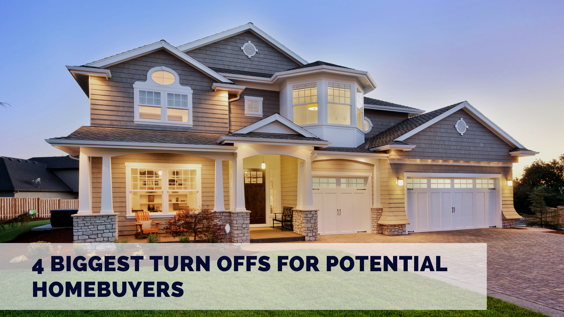 4 Biggest Turn Offs for Potential Homebuyers