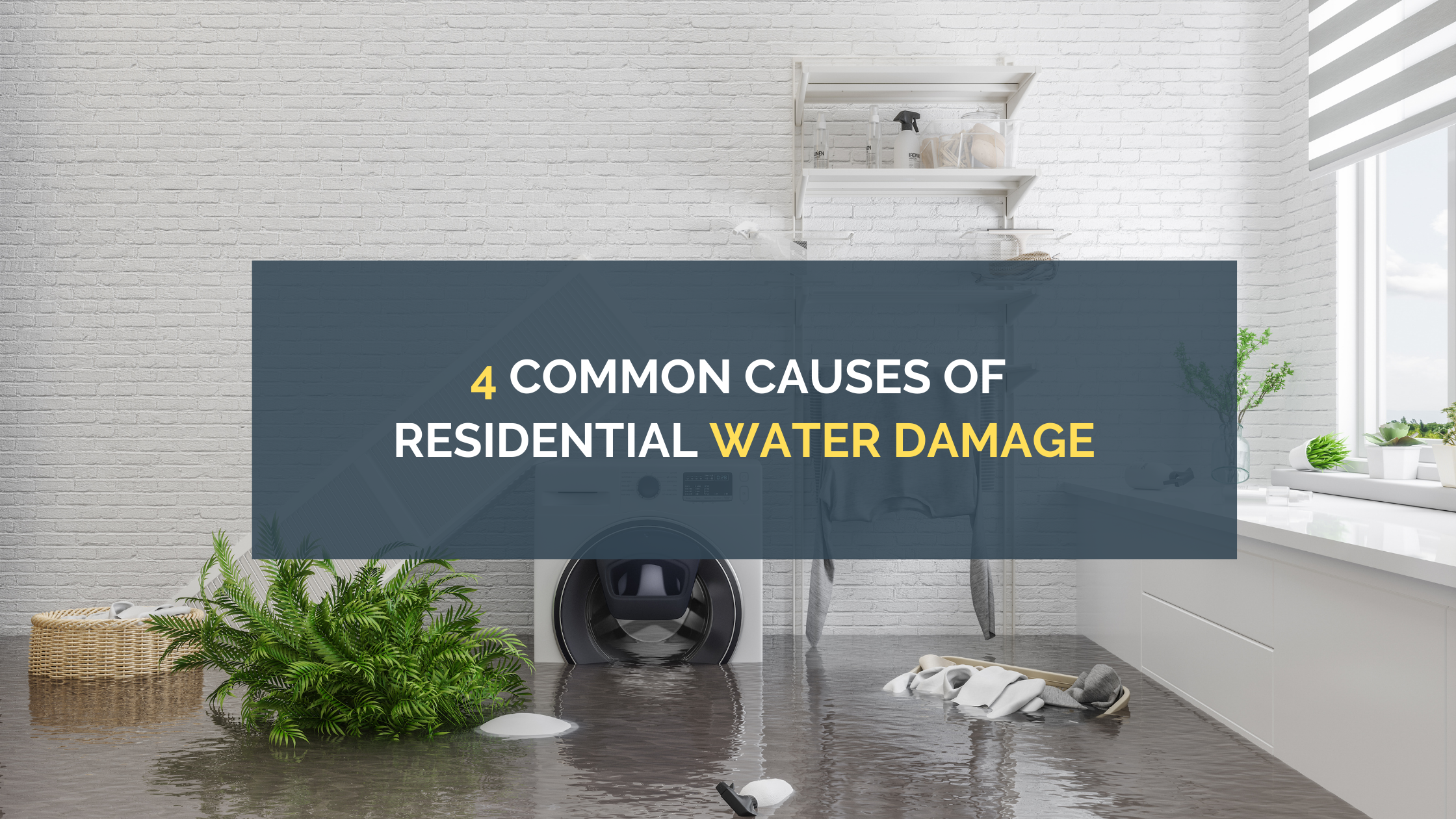 4 Common Causes of Residential Water Damage