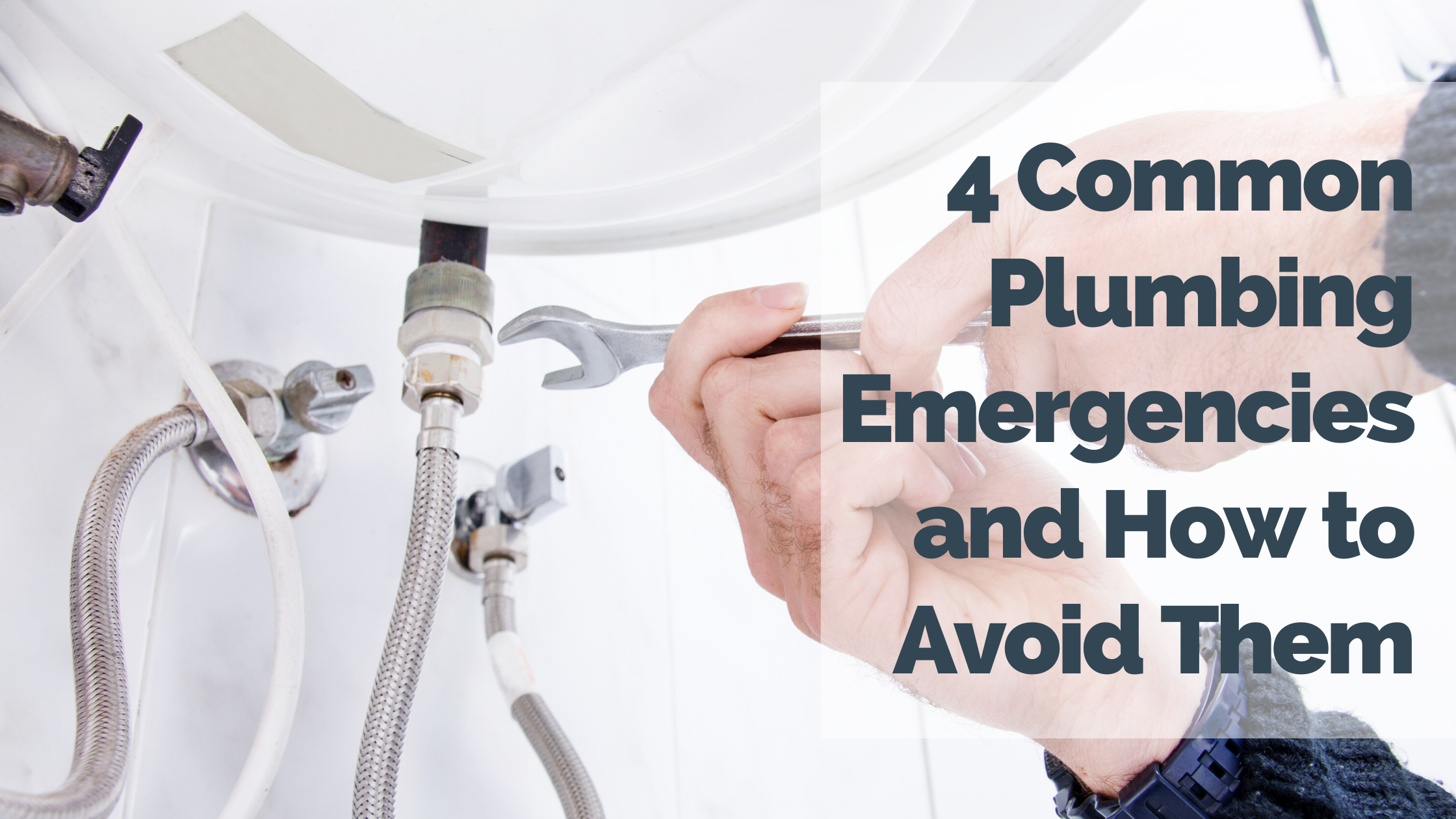 4 Common Plumbing Emergencies and How to Avoid Them