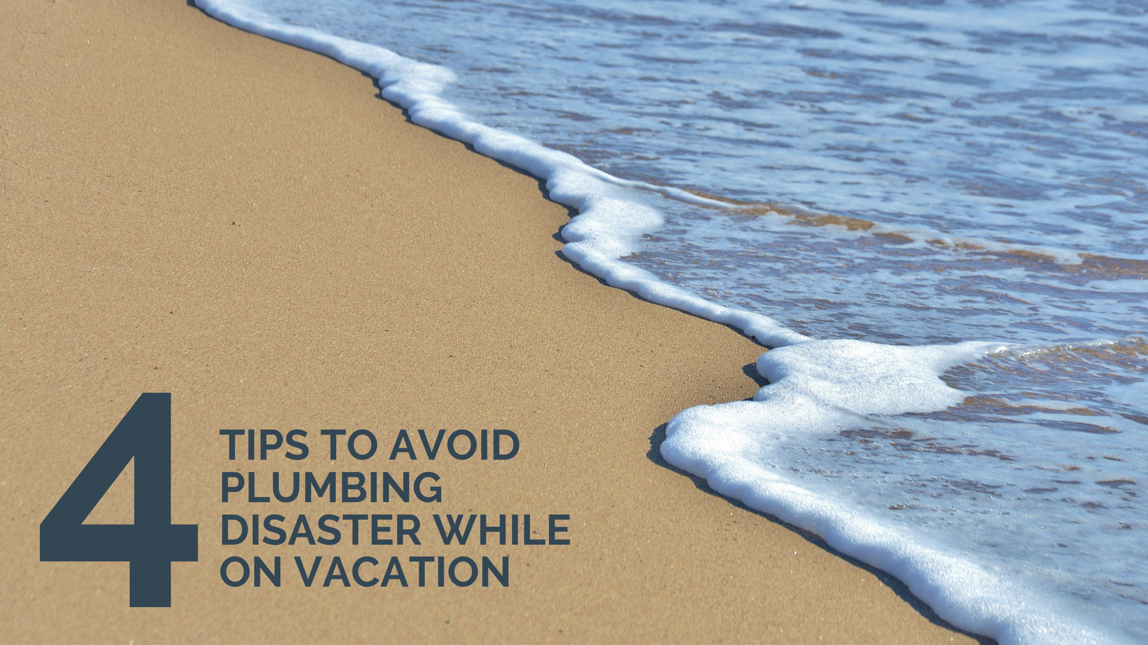 4 Tips to Avoid Plumbing Disaster While on Vacation