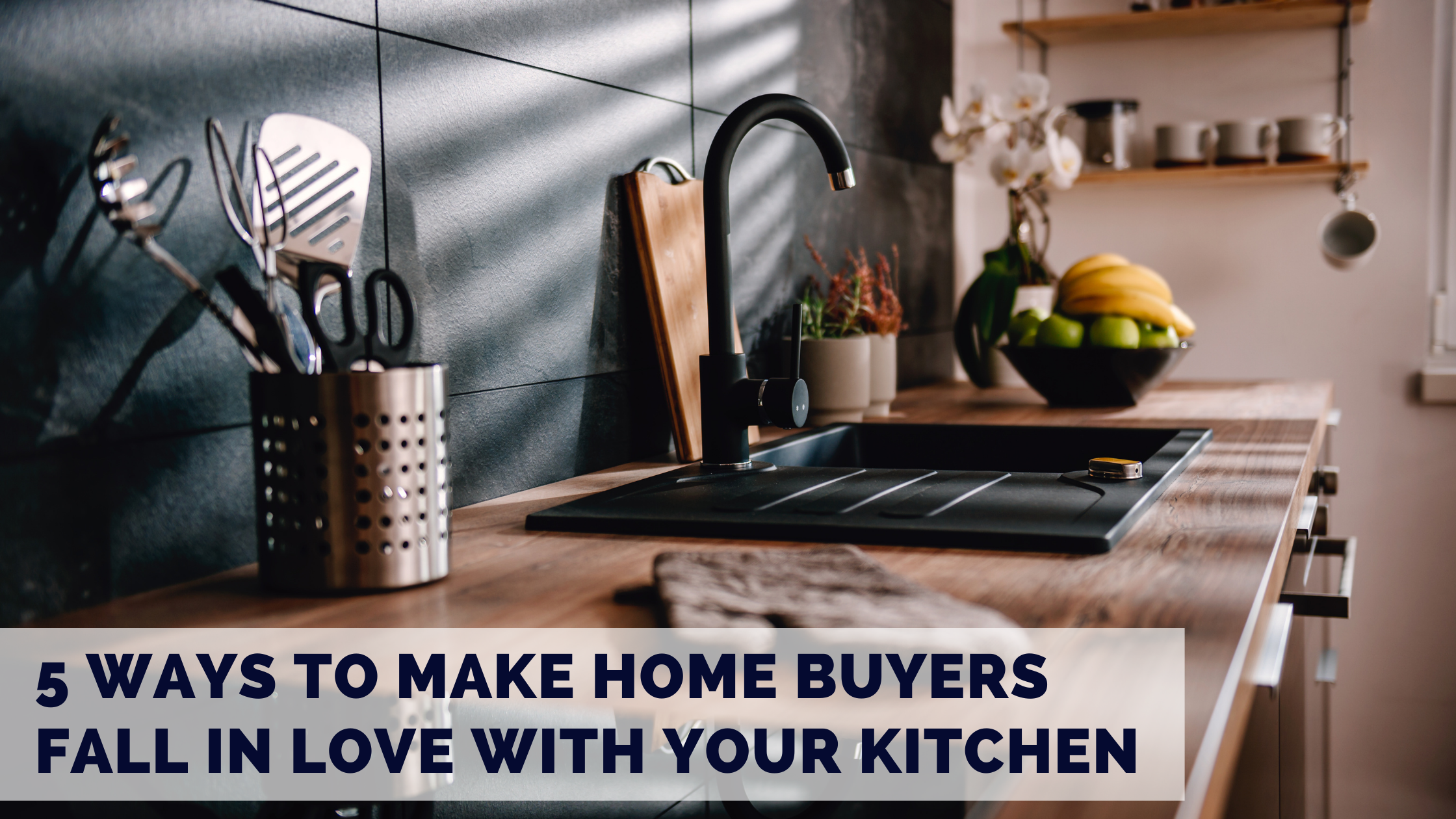 5 Ways to Make Home Buyers Fall in Love with Your Kitchen