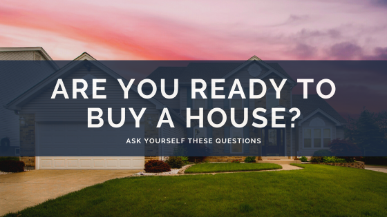 Are You Ready to Buy a House? Ask Yourself These Questions