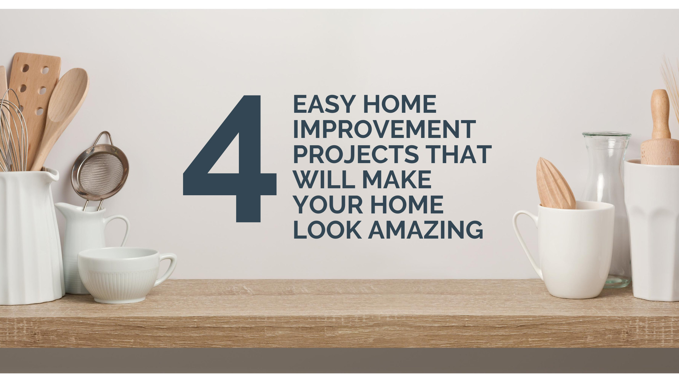 4 Easy Home Improvement Projects That Will Make Your Home Look Amazing