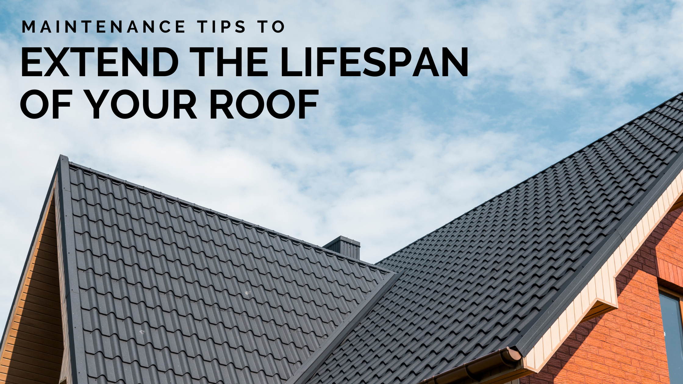 Maintenance Tips to Extend the Lifespan of Your Roof
