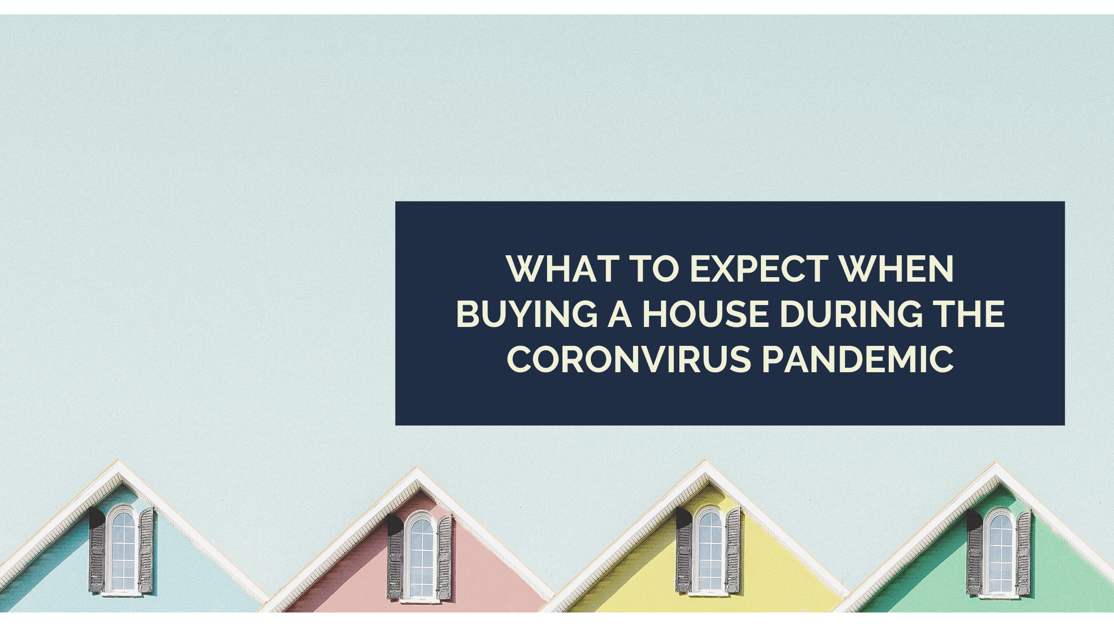What to Expect When Buying a House During the Coronvirus Pandemic