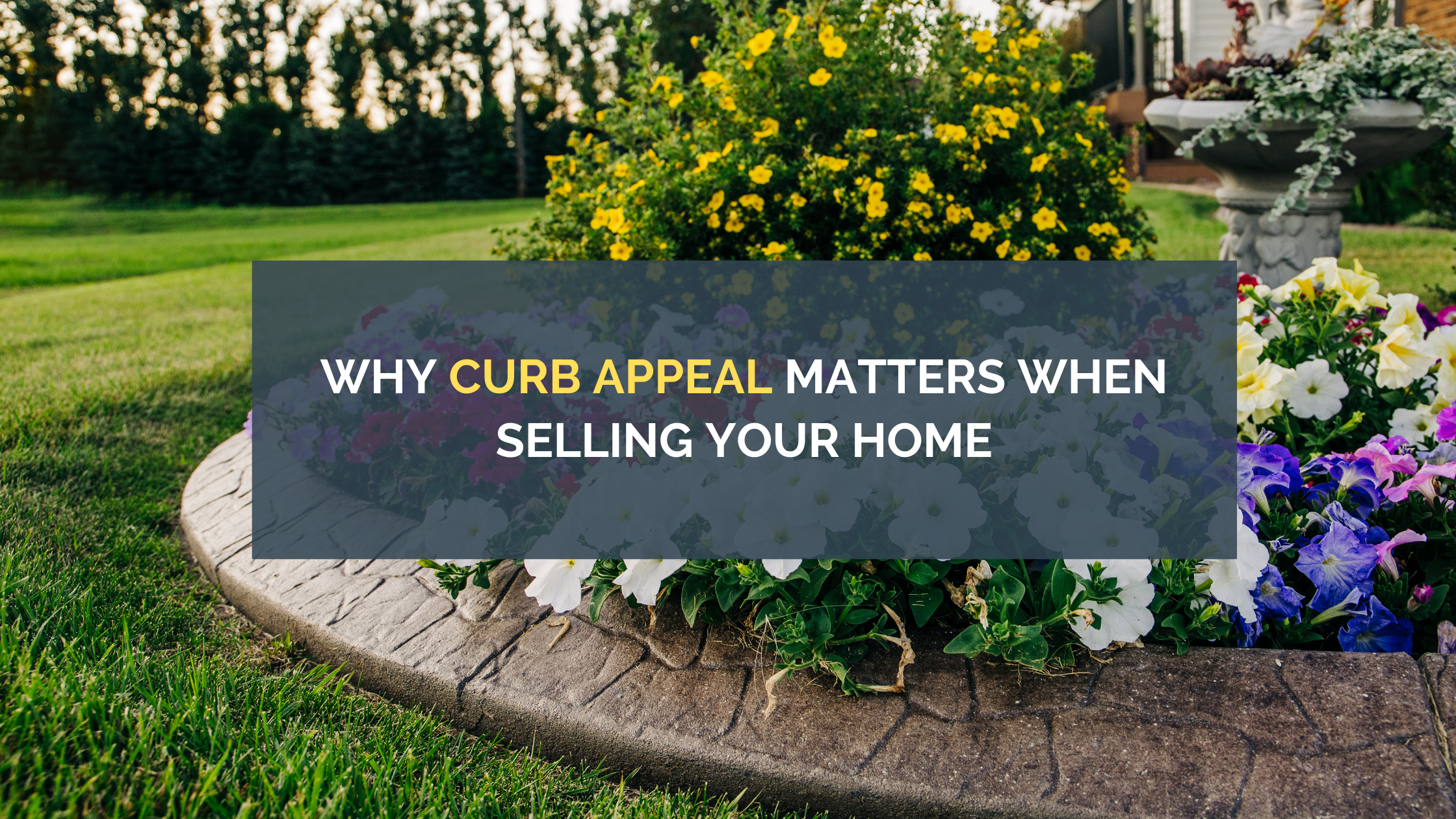 Why Curb Appeal Matters When Selling Your Home
