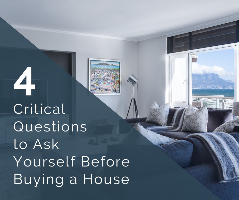 4 Critical Questions to Ask Yourself Before Buying a House