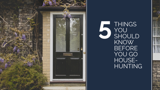5 Things You Should Know Before You Go House-Hunting