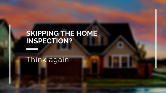 Thinking of Skipping the Home Inspection? Think Again