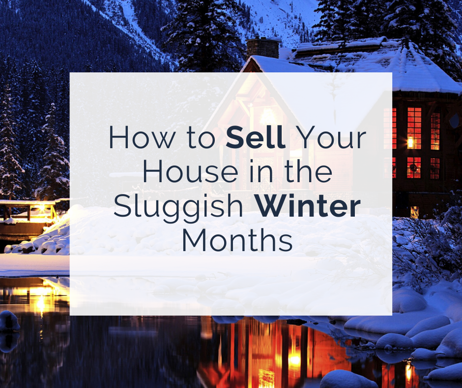 How to Sell Your House in the Sluggish Winter Months